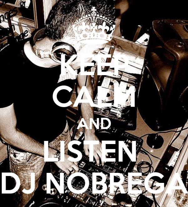 KEEP CALM AND LISTEN  DJ NOBREGA