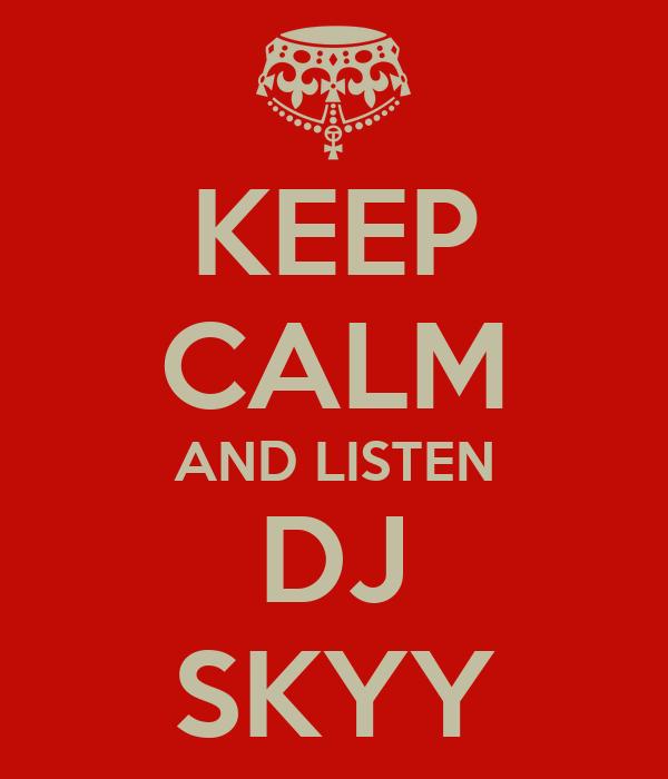 KEEP CALM AND LISTEN DJ SKYY