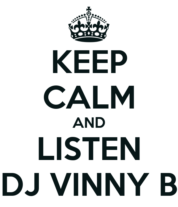 KEEP CALM AND LISTEN DJ VINNY B