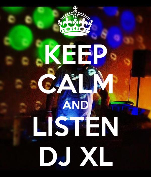 KEEP CALM AND LISTEN DJ XL