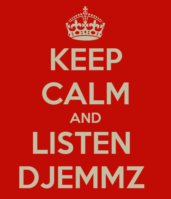 KEEP CALM AND LISTEN  DJEMMZ