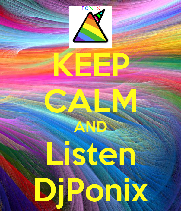 KEEP CALM AND Listen DjPonix