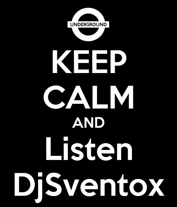 KEEP CALM AND Listen DjSventox