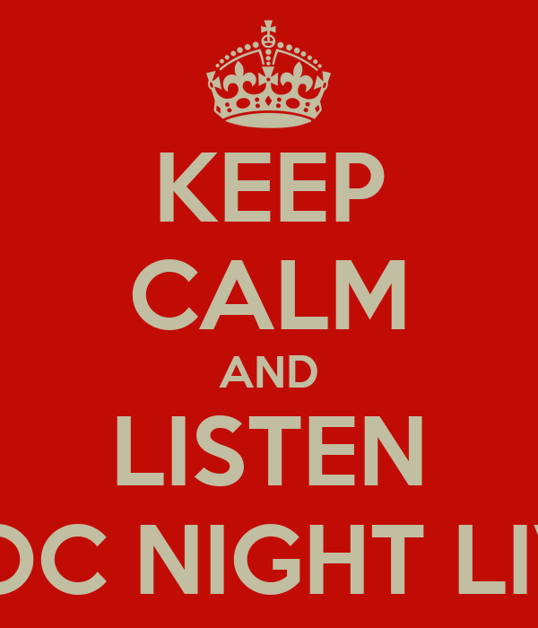 KEEP CALM AND LISTEN DOC NIGHT LIVE