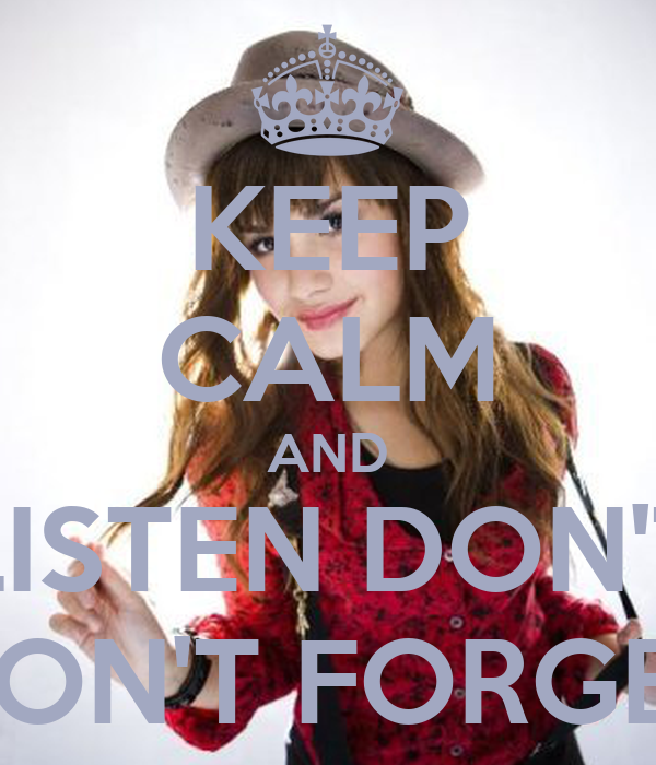 KEEP CALM AND LISTEN DON'T DON'T FORGET