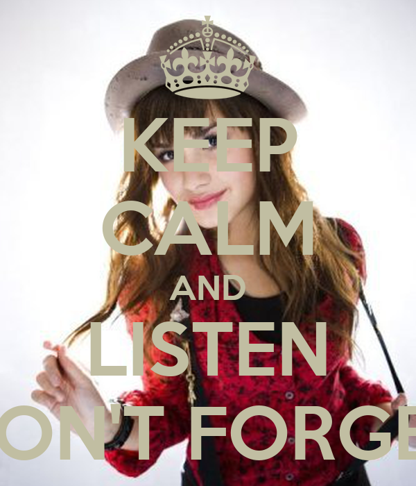 KEEP CALM AND LISTEN DON'T FORGET