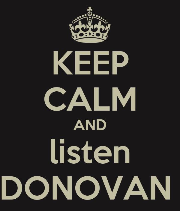 KEEP CALM AND listen DONOVAN