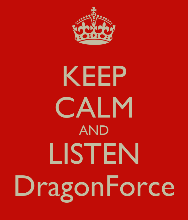 KEEP CALM AND LISTEN DragonForce