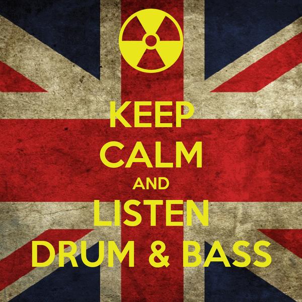 KEEP CALM AND LISTEN DRUM & BASS