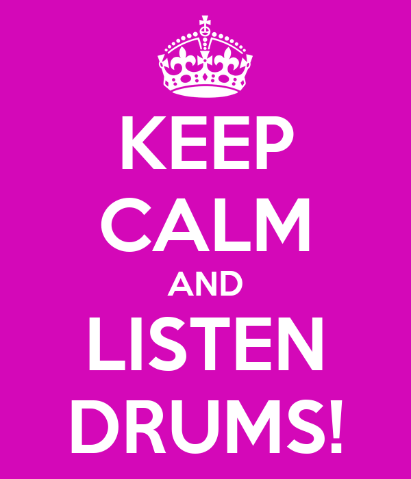 KEEP CALM AND LISTEN DRUMS!