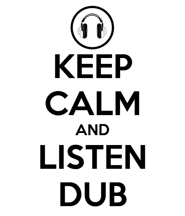 KEEP CALM AND LISTEN DUB