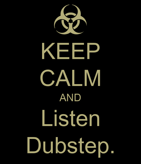 KEEP CALM AND Listen Dubstep.