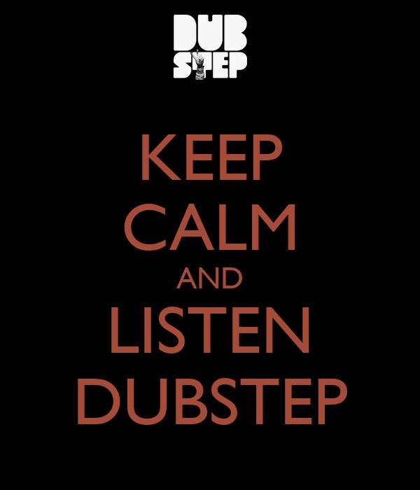 KEEP CALM AND LISTEN DUBSTEP