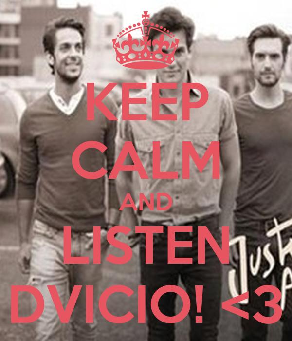 KEEP CALM AND LISTEN DVICIO! <3