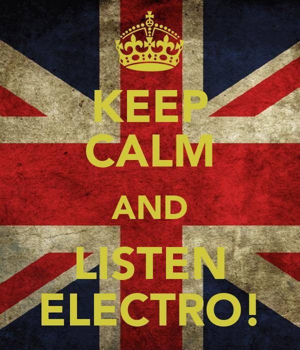 KEEP CALM AND LISTEN ELECTRO!