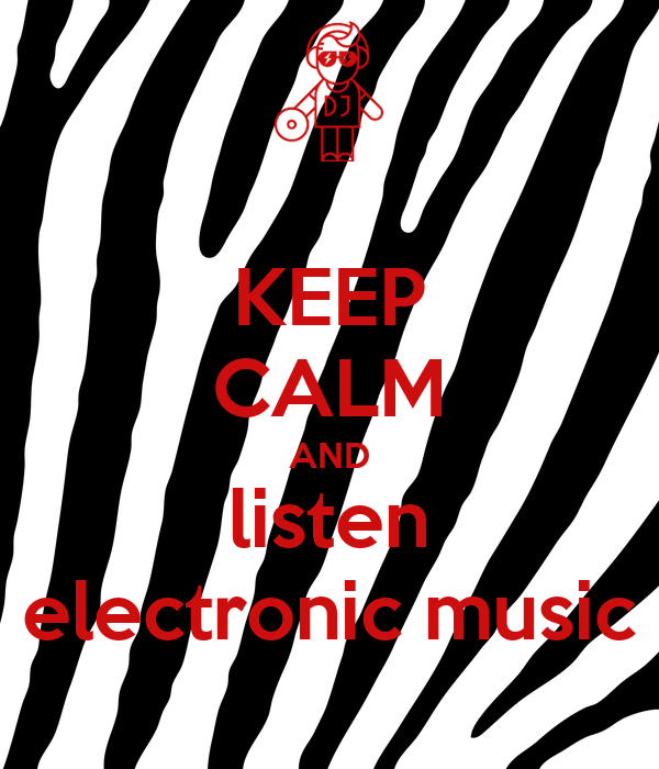 KEEP CALM AND listen electronic music