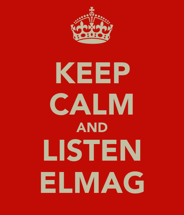 KEEP CALM AND LISTEN ELMAG