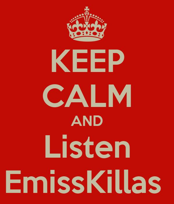 KEEP CALM AND Listen EmissKillas