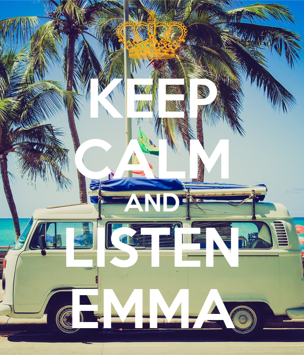 KEEP CALM AND LISTEN EMMA
