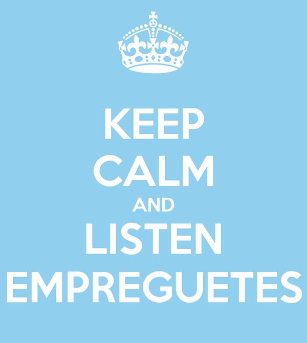 KEEP CALM AND LISTEN EMPREGUETES