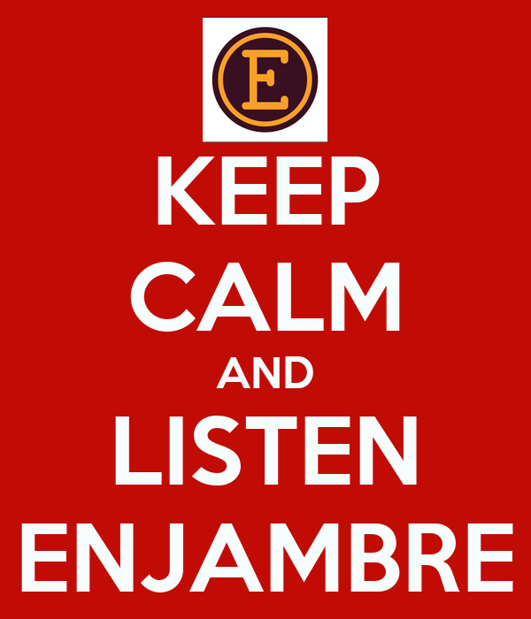 KEEP CALM AND LISTEN ENJAMBRE