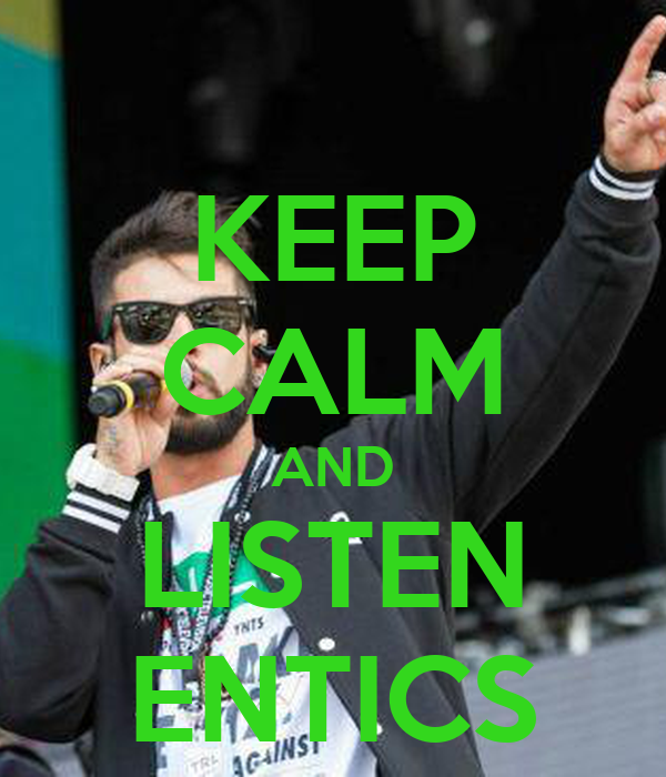 KEEP CALM AND LISTEN ENTICS