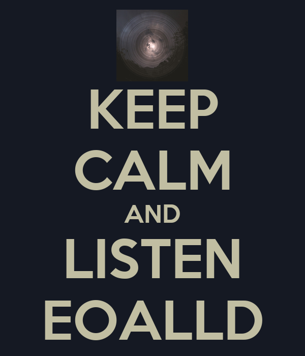 KEEP CALM AND LISTEN EOALLD