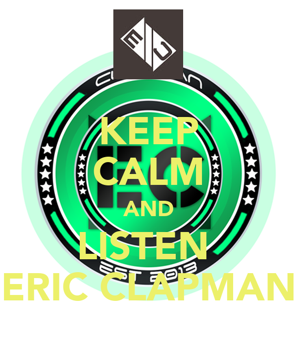 KEEP CALM AND LISTEN  ERIC CLAPMAN