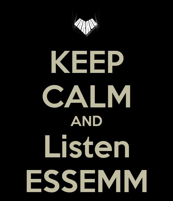 KEEP CALM AND Listen ESSEMM