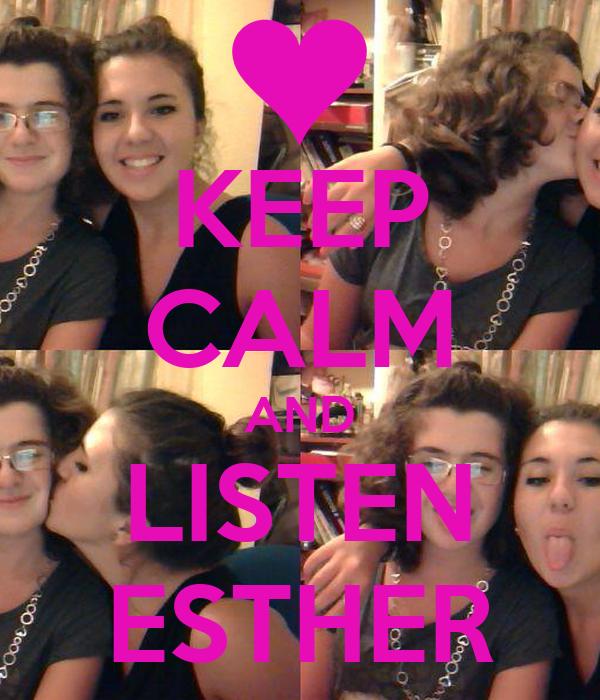 KEEP CALM AND LISTEN ESTHER