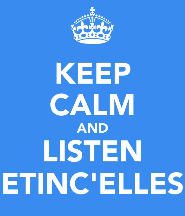 KEEP CALM AND LISTEN ETINC'ELLES