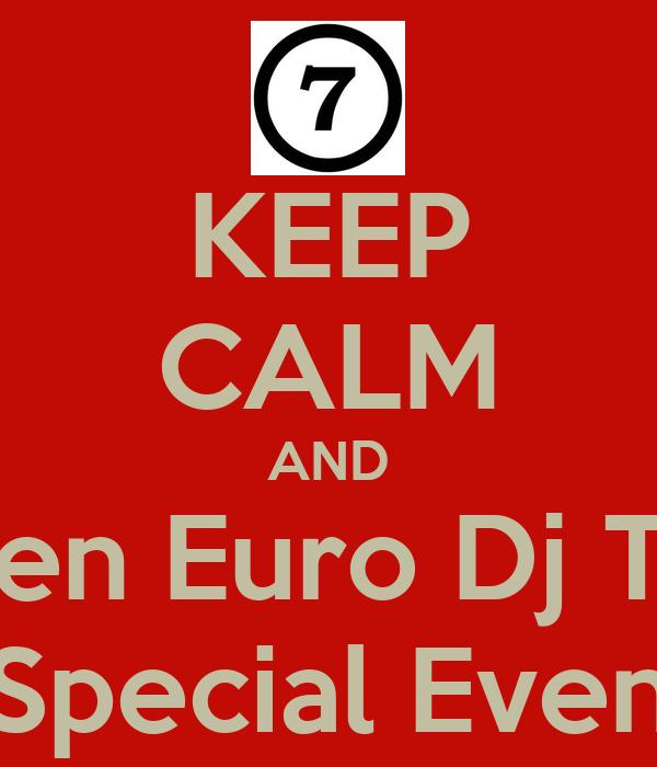 KEEP CALM AND Listen Euro Dj Tour 7 Special Events