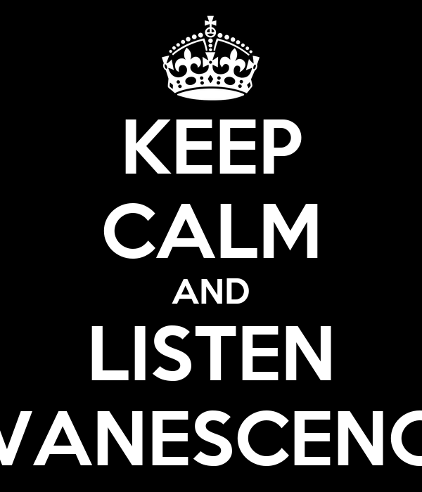 KEEP CALM AND LISTEN EVANESCENCE