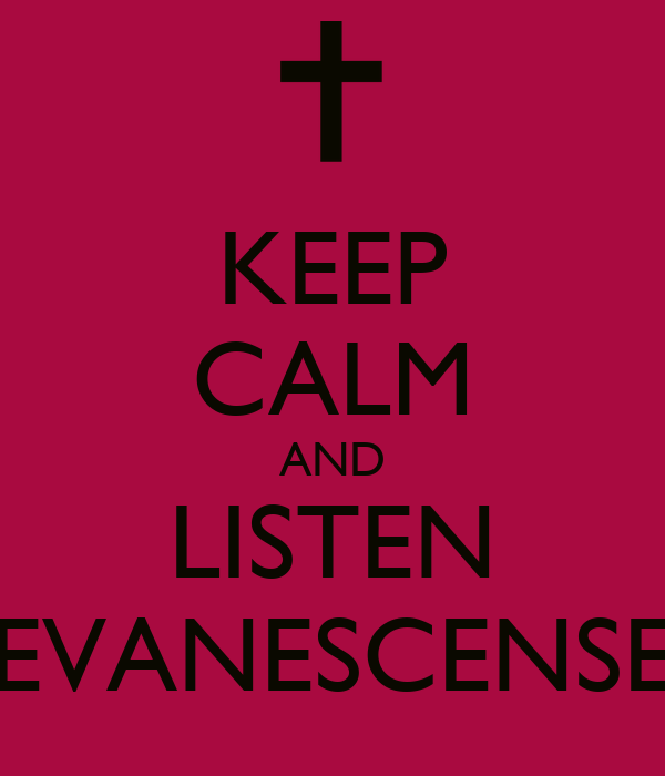 KEEP CALM AND LISTEN EVANESCENSE
