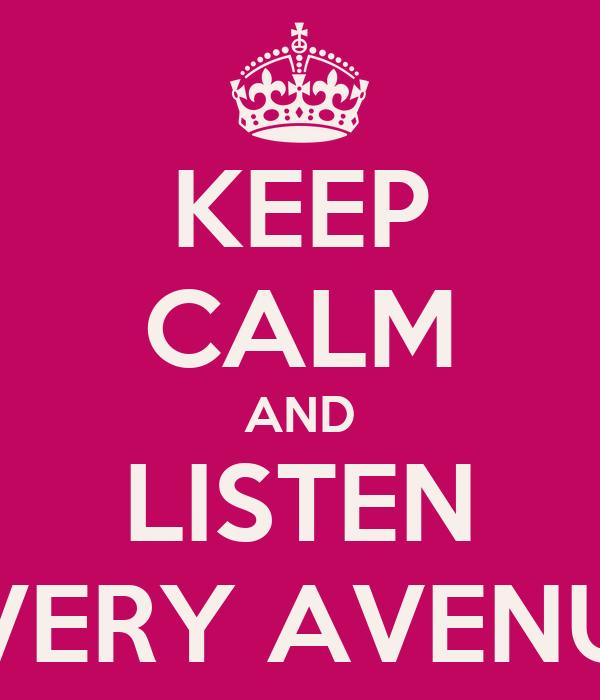 KEEP CALM AND LISTEN EVERY AVENUE