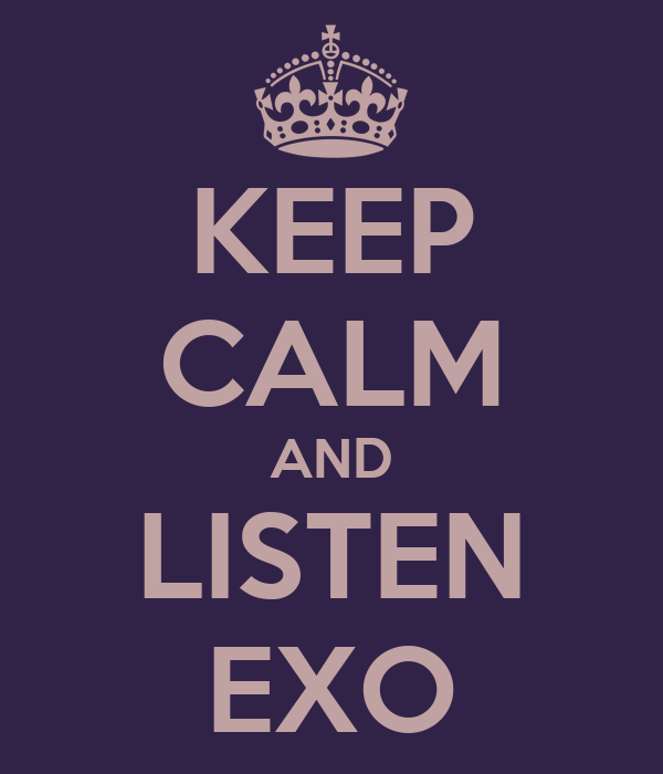 KEEP CALM AND LISTEN EXO