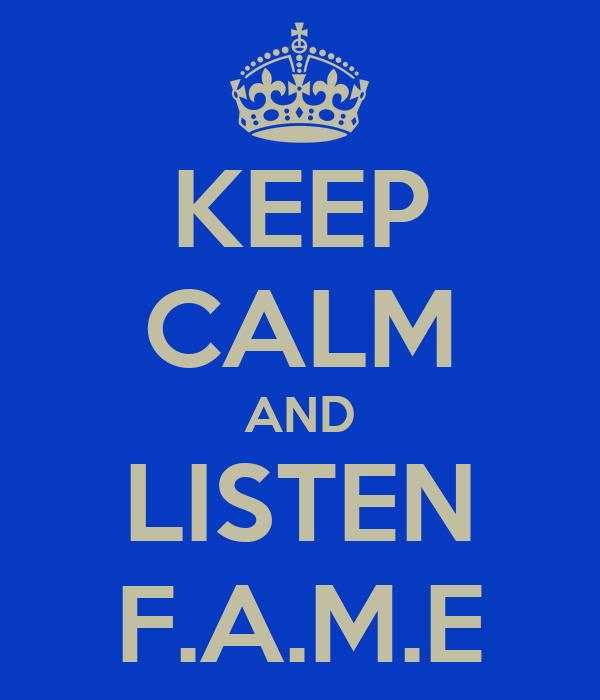KEEP CALM AND LISTEN F.A.M.E