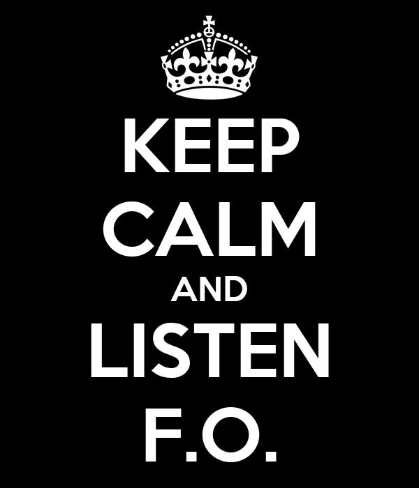 KEEP CALM AND LISTEN F.O.