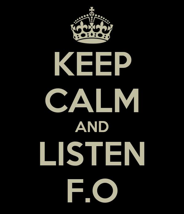KEEP CALM AND LISTEN F.O