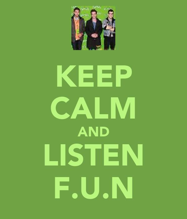 KEEP CALM AND LISTEN F.U.N