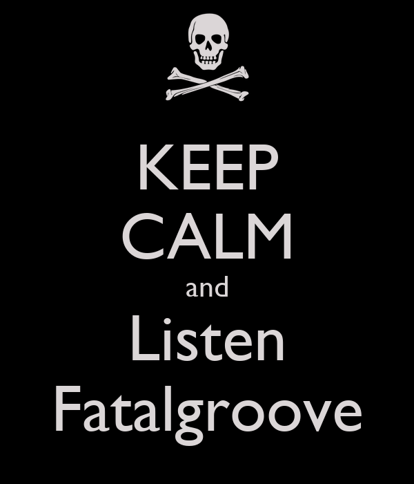 KEEP CALM and Listen Fatalgroove