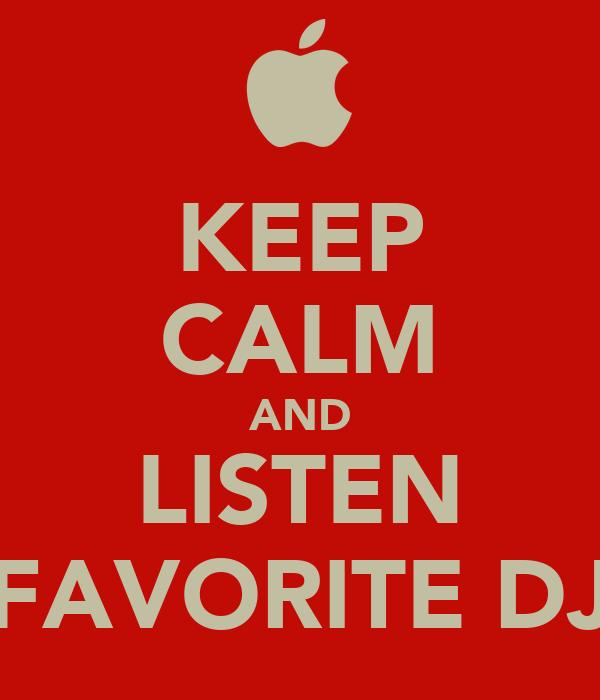 KEEP CALM AND LISTEN FAVORITE DJ