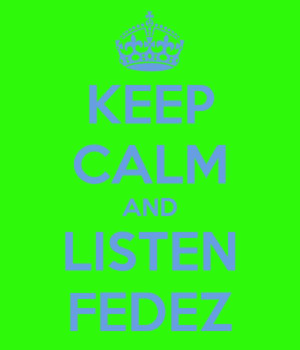 KEEP CALM AND LISTEN FEDEZ