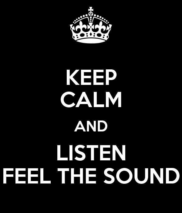 KEEP CALM AND LISTEN FEEL THE SOUND