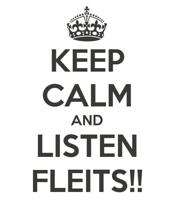 KEEP CALM AND LISTEN FLEITS!!