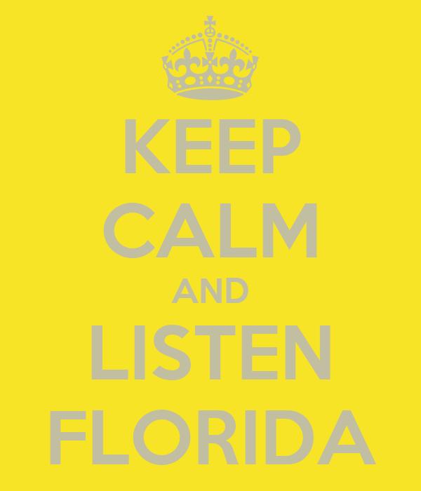 KEEP CALM AND LISTEN FLORIDA