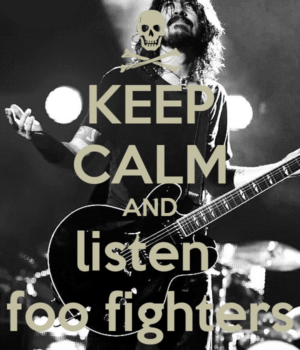 KEEP CALM AND listen  foo fighters