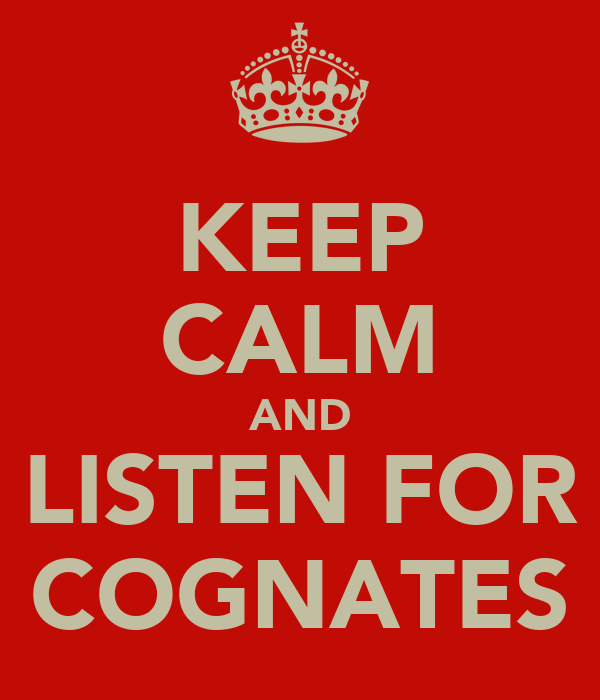 KEEP CALM AND LISTEN FOR COGNATES