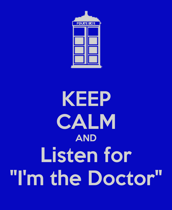 "KEEP CALM AND Listen for ""I'm the Doctor"""