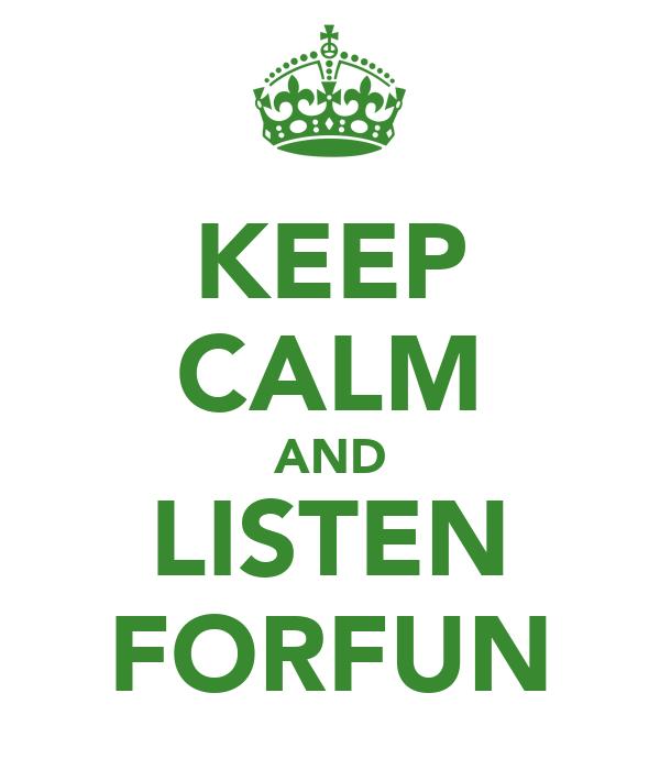KEEP CALM AND LISTEN FORFUN
